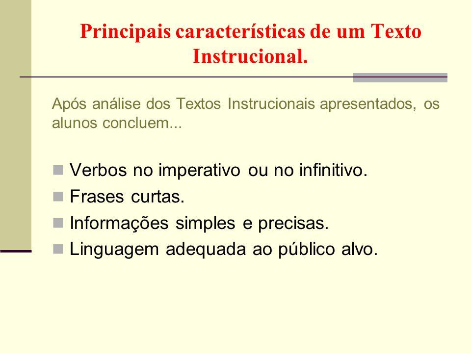 Principais características de um Texto Instrucional. Após análise dos Textos Instrucionais apresentados, os alunos concluem...  Verbos no imperativo