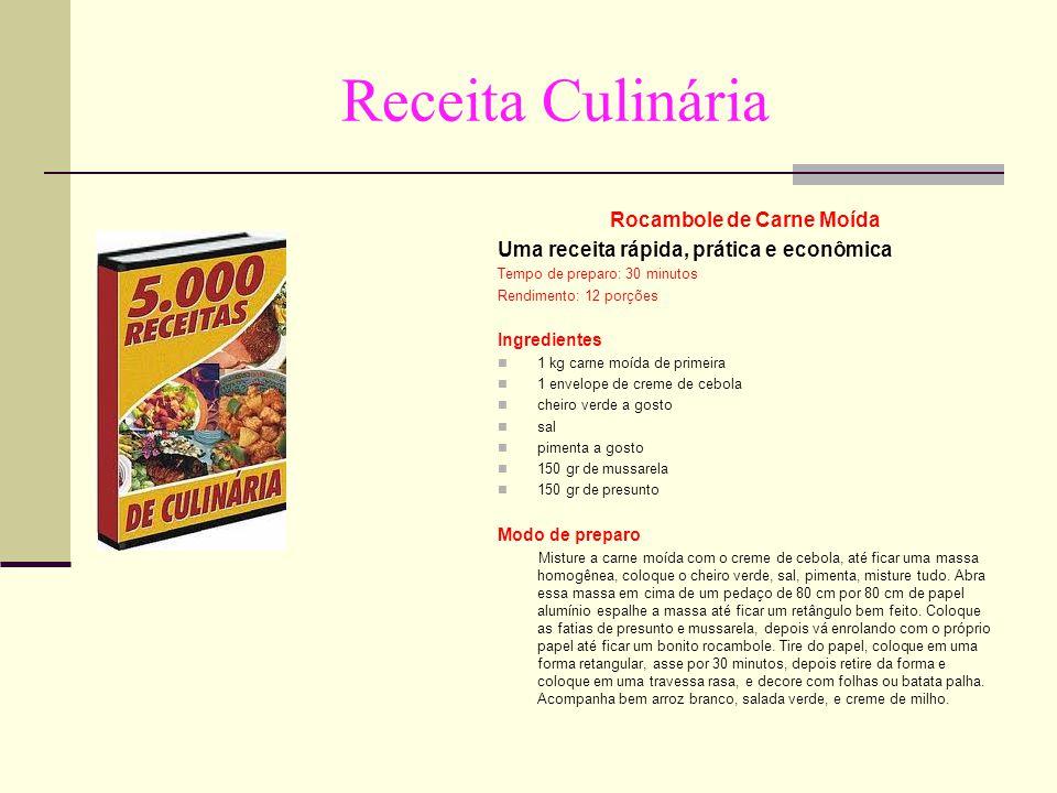 Receita Culinária Rocambole de Carne Moída Uma receita rápida, prática e econômica Tempo de preparo: 30 minutos Rendimento: 12 porções Ingredientes 