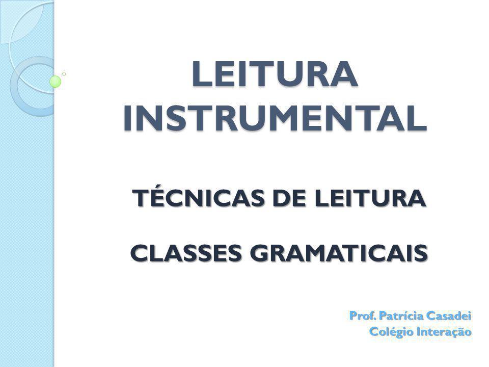LEITURA INSTRUMENTAL TÉCNICAS DE LEITURA CLASSES GRAMATICAIS Prof. Patrícia Casadei Colégio Interação
