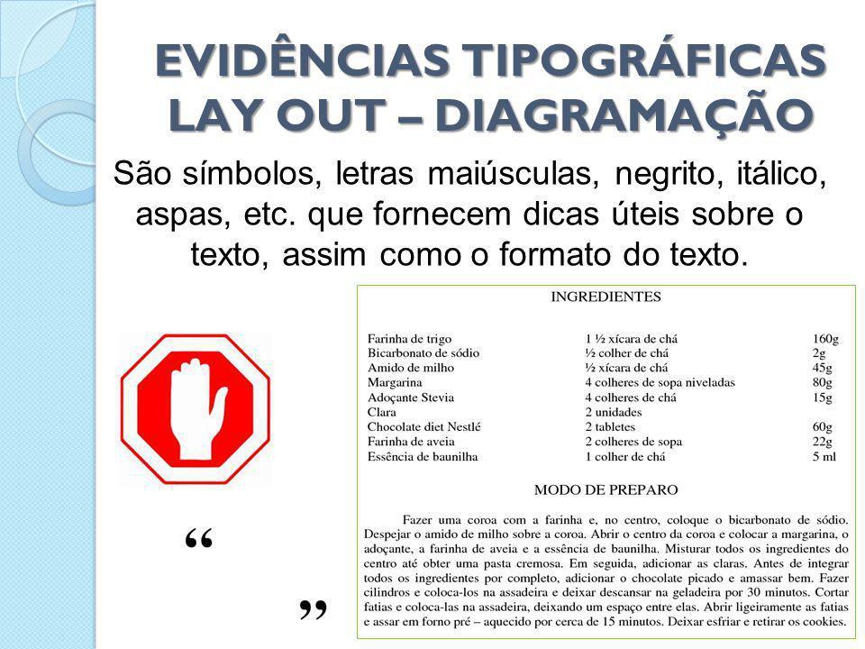 EVIDÊNCIAS TIPOGRÁFICAS LAY OUT – DIAGRAMAÇÃO São símbolos, letras maiúsculas, negrito, itálico, aspas, etc. que fornecem dicas úteis sobre o texto, a