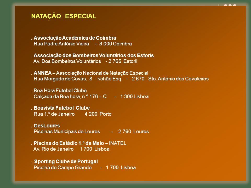 NATAÇÃO ESPECIAL. Associação Académica de Coimbra Rua Padre António Vieira - 3 000 Coimbra. Associação dos Bombeiros Voluntários dos Estoris Av. Dos B