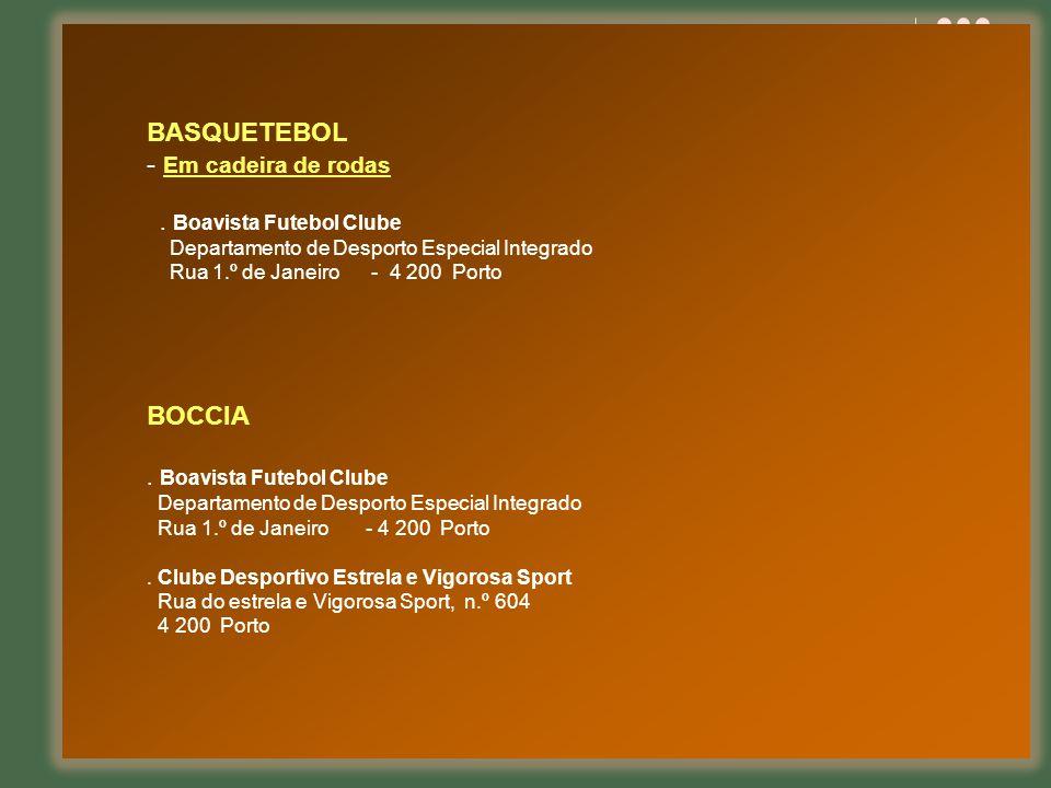 BASQUETEBOL - Em cadeira de rodas. Boavista Futebol Clube Departamento de Desporto Especial Integrado Rua 1.º de Janeiro - 4 200 Porto BOCCIA. Boavist