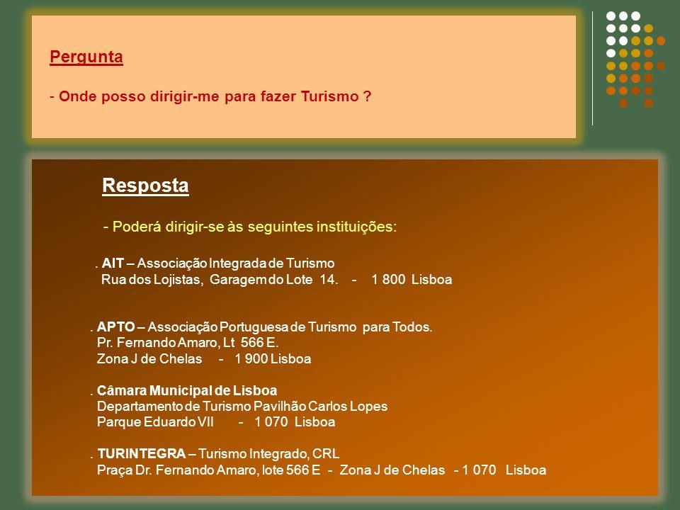 Resposta - Poderá dirigir-se às seguintes instituições:. AIT – Associação Integrada de Turismo Rua dos Lojistas, Garagem do Lote 14. - 1 800 Lisboa. A