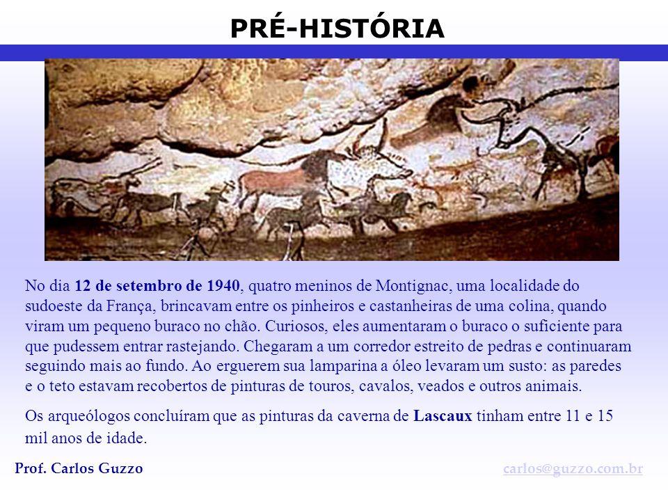 PRÉ-HISTÓRIA Prof. Carlos Guzzocarlos@guzzo.com.br No dia 12 de setembro de 1940, quatro meninos de Montignac, uma localidade do sudoeste da França, b