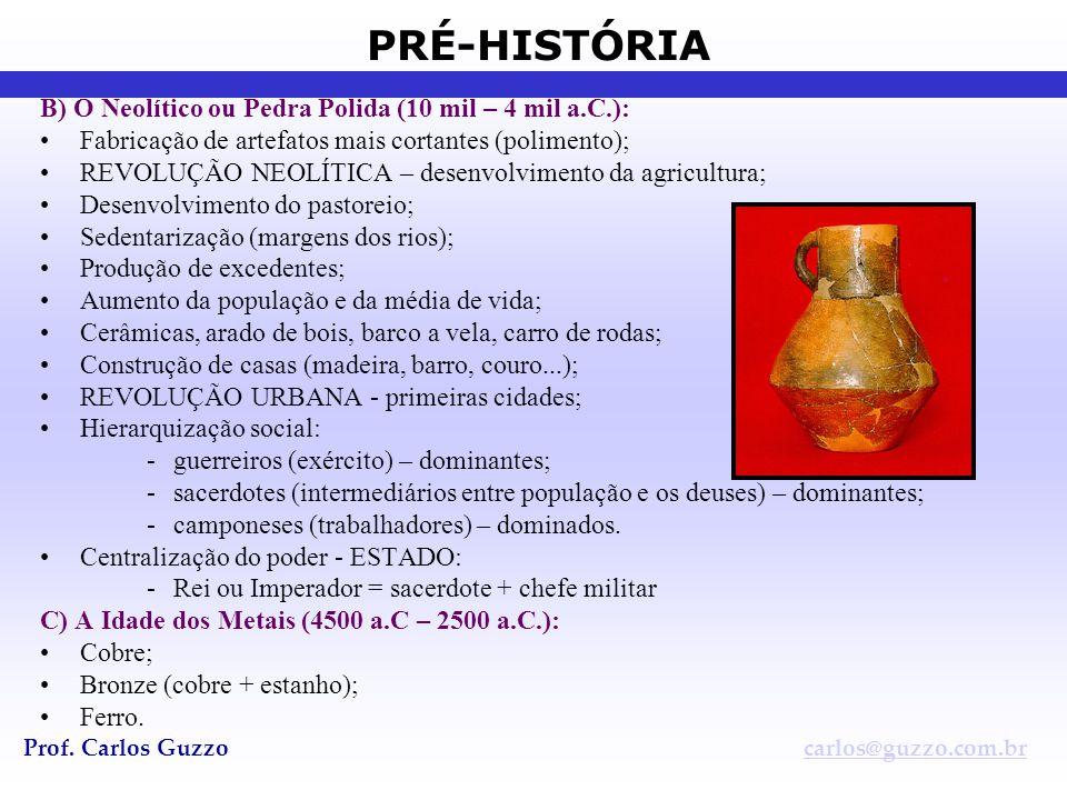 PRÉ-HISTÓRIA Prof. Carlos Guzzocarlos@guzzo.com.br B) O Neolítico ou Pedra Polida (10 mil – 4 mil a.C.): •Fabricação de artefatos mais cortantes (poli