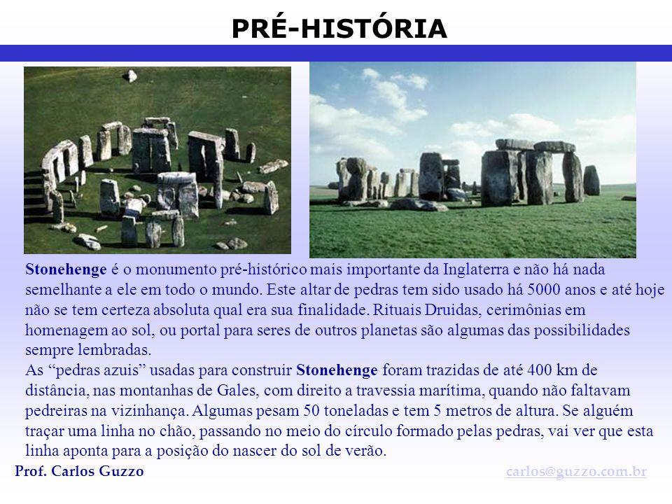 PRÉ-HISTÓRIA Prof. Carlos Guzzocarlos@guzzo.com.br Stonehenge é o monumento pré-histórico mais importante da Inglaterra e não há nada semelhante a ele