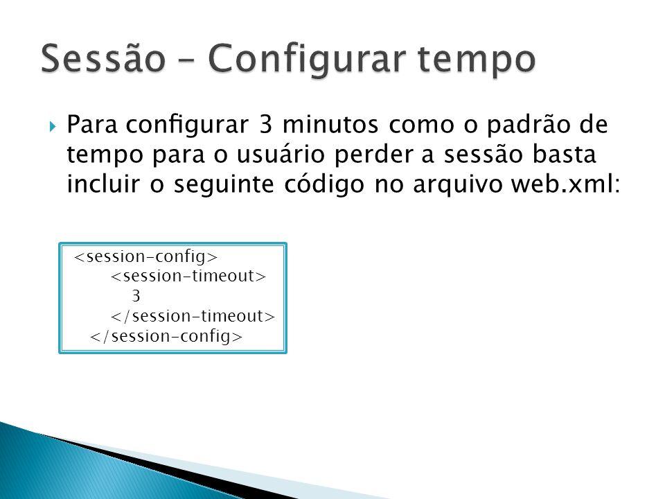  Para configurar 3 minutos como o padrão de tempo para o usuário perder a sessão basta incluir o seguinte código no arquivo web.xml: 3