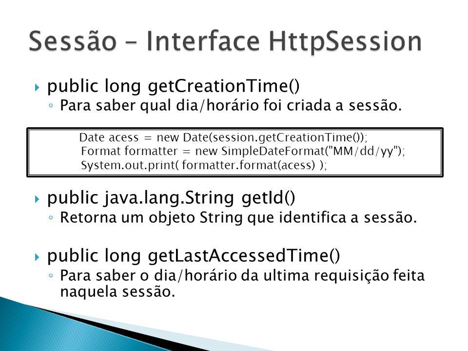  public long getCreationTime() ◦ Para saber qual dia/horário foi criada a sessão.