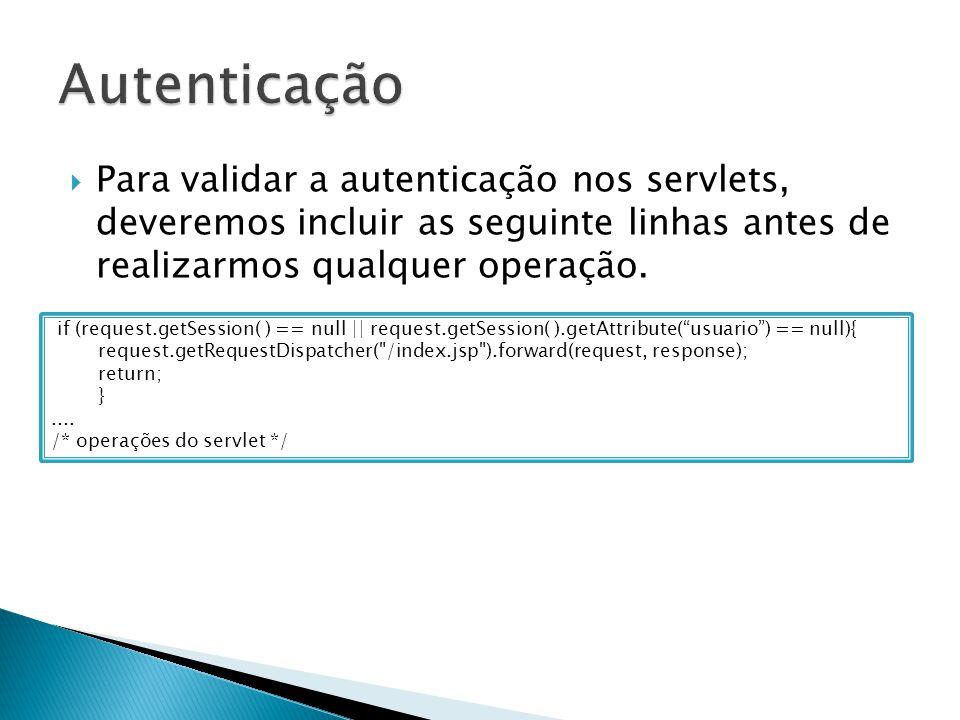  Para validar a autenticação nos servlets, deveremos incluir as seguinte linhas antes de realizarmos qualquer operação.