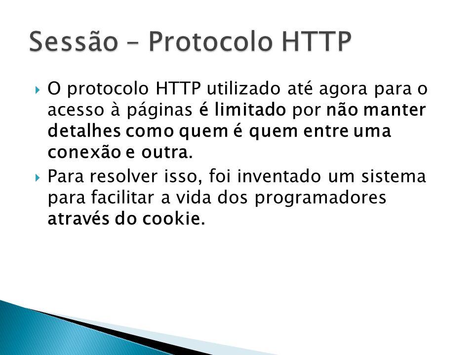  O protocolo HTTP utilizado até agora para o acesso à páginas é limitado por não manter detalhes como quem é quem entre uma conexão e outra.