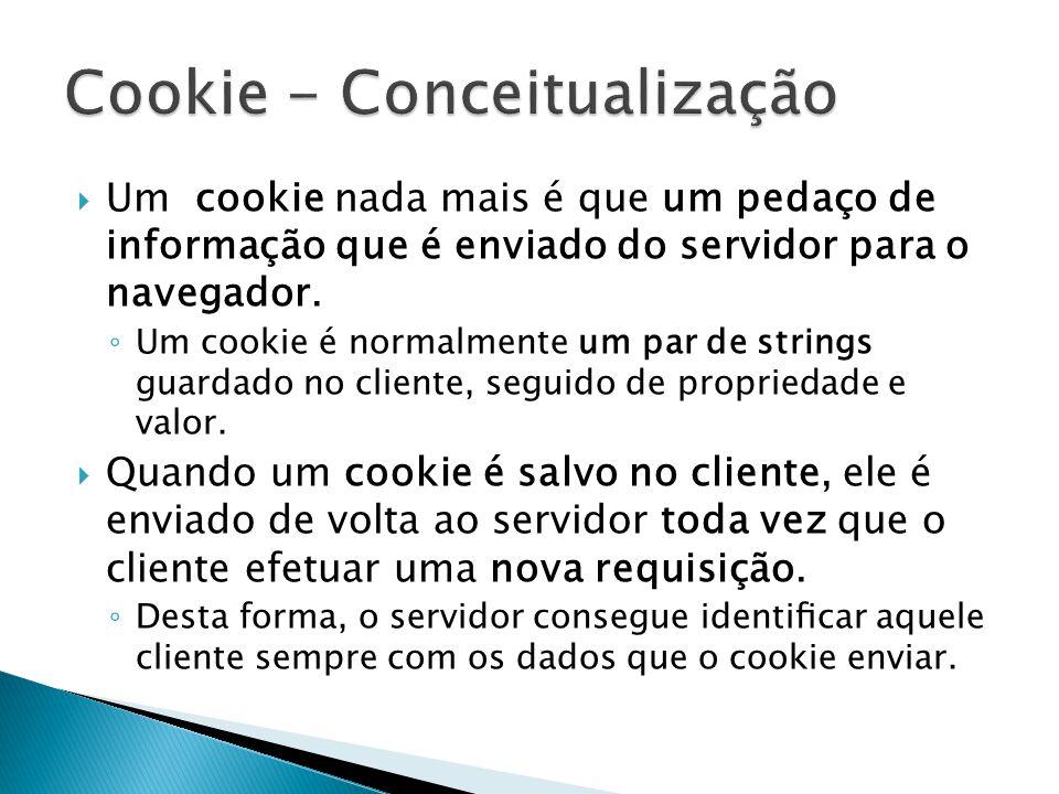  Um cookie nada mais é que um pedaço de informação que é enviado do servidor para o navegador.