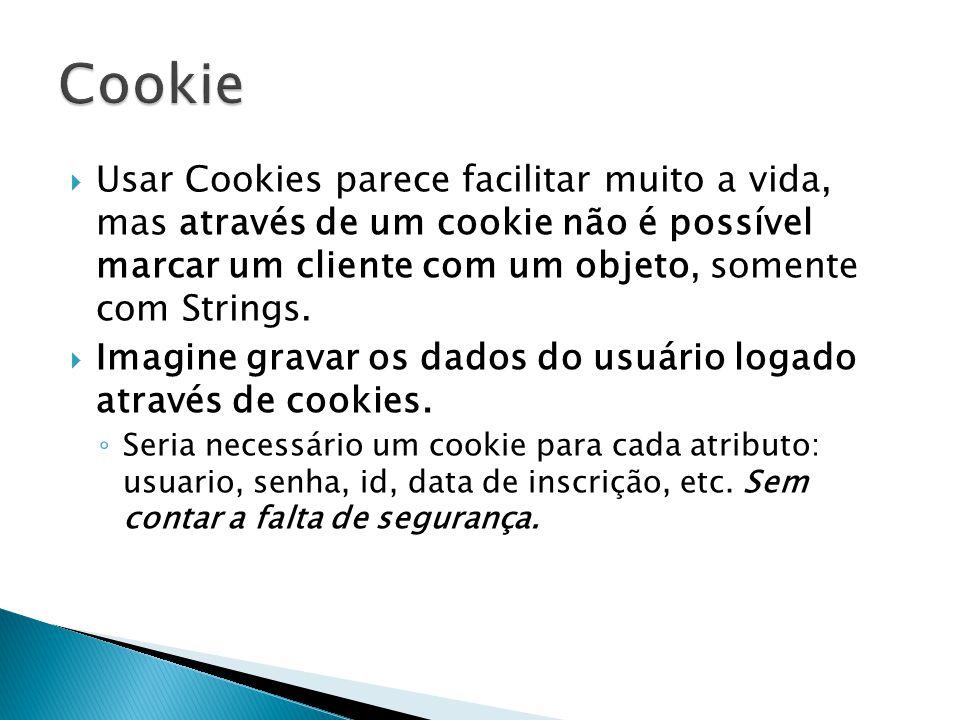  Usar Cookies parece facilitar muito a vida, mas através de um cookie não é possível marcar um cliente com um objeto, somente com Strings.