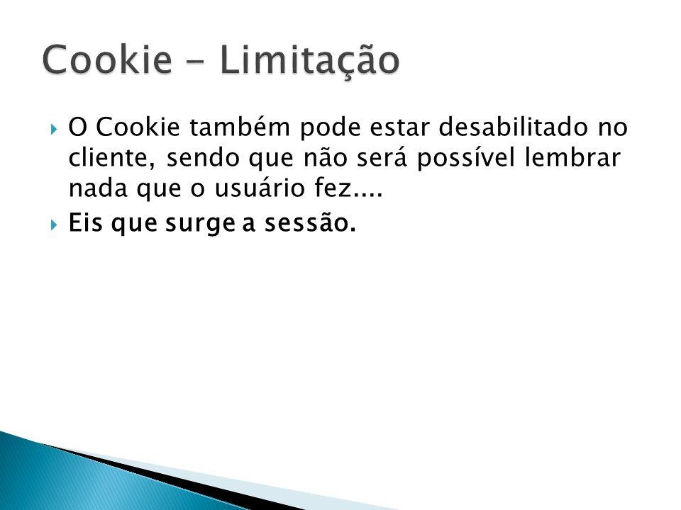  Em algumas situações o usuário poderá desabilitar o gerenciamento de cookie do browse.