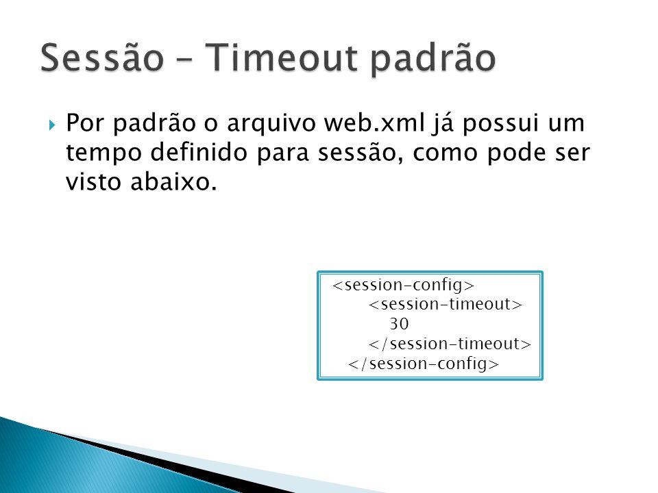  Por padrão o arquivo web.xml já possui um tempo definido para sessão, como pode ser visto abaixo.