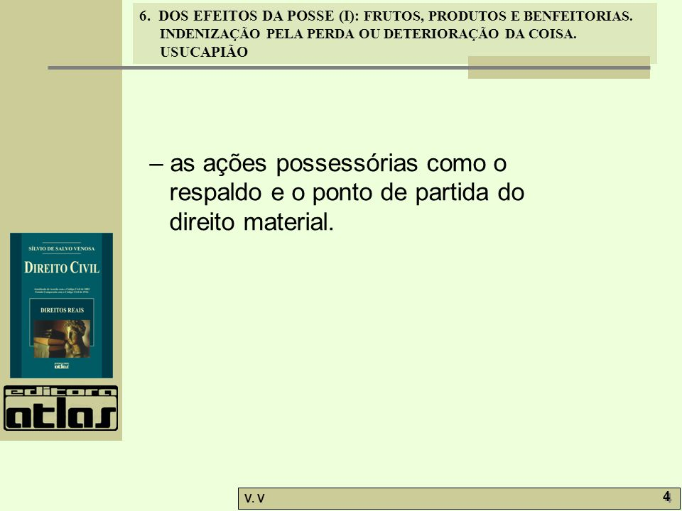6.DOS EFEITOS DA POSSE (I): FRUTOS, PRODUTOS E BENFEITORIAS.