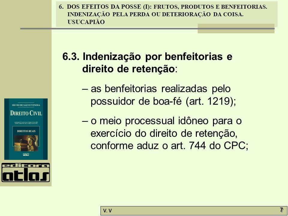 6. DOS EFEITOS DA POSSE (I): FRUTOS, PRODUTOS E BENFEITORIAS. INDENIZAÇÃO PELA PERDA OU DETERIORAÇÃO DA COISA. USUCAPIÃO V. V 7 7 6.3. Indenização por