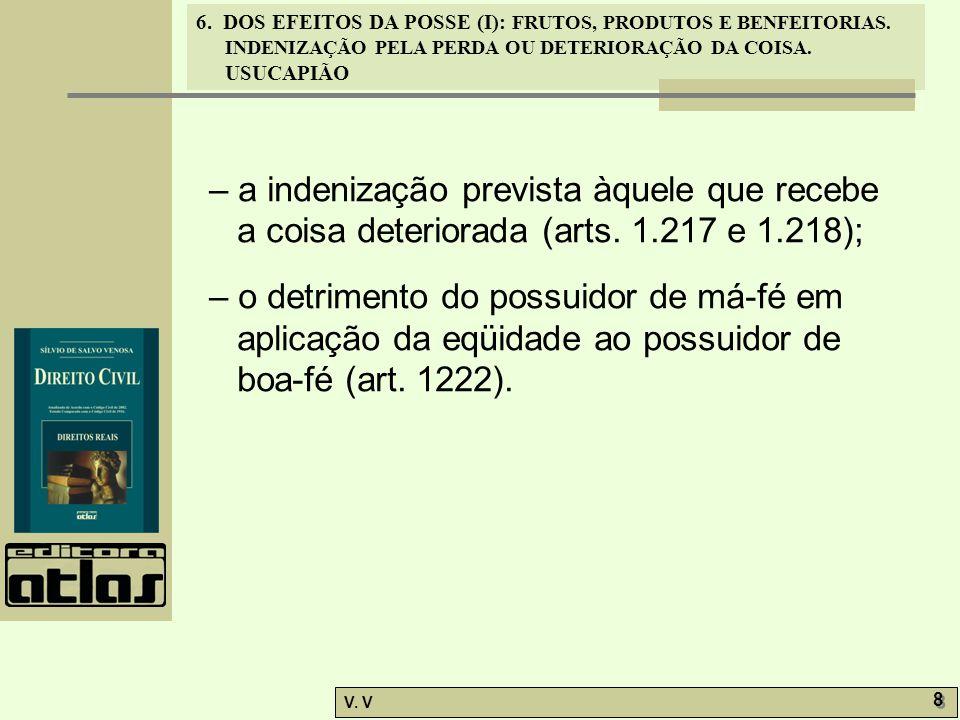 6. DOS EFEITOS DA POSSE (I): FRUTOS, PRODUTOS E BENFEITORIAS. INDENIZAÇÃO PELA PERDA OU DETERIORAÇÃO DA COISA. USUCAPIÃO V. V 8 8 – a indenização prev
