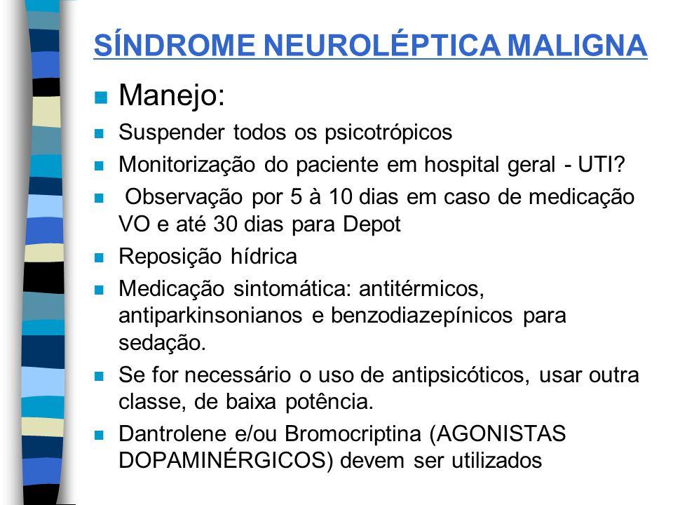 SÍNDROME NEUROLÉPTICA MALIGNA n Manejo: n Suspender todos os psicotrópicos n Monitorização do paciente em hospital geral - UTI? n Observação por 5 à 1