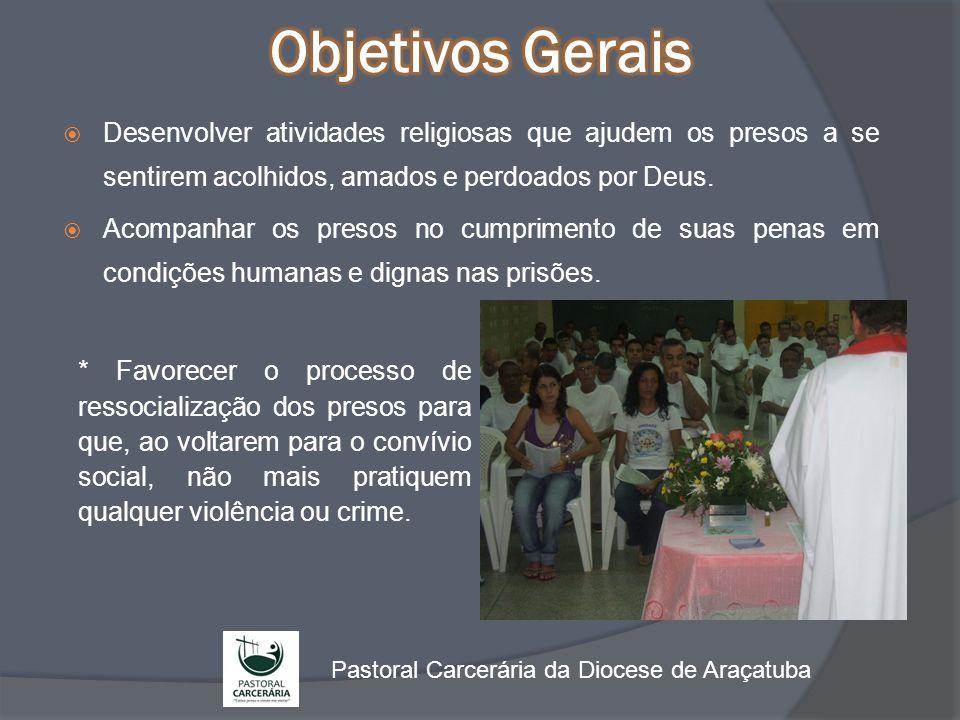  Desenvolver atividades religiosas que ajudem os presos a se sentirem acolhidos, amados e perdoados por Deus.  Acompanhar os presos no cumprimento d