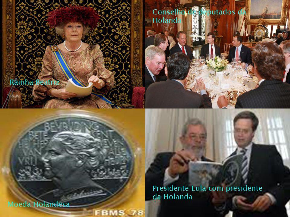 Presidente Lula com presidente da Holanda Rainha Beatriz Conselho de deputados da Holanda Moeda Holandesa