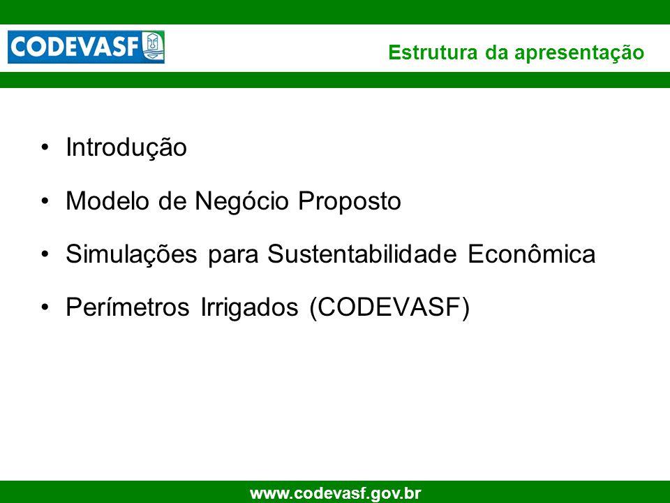 4 www.codevasf.gov.br Estrutura da apresentação •Introdução •Modelo de Negócio Proposto •Simulações para Sustentabilidade Econômica •Perímetros Irrigados (CODEVASF)