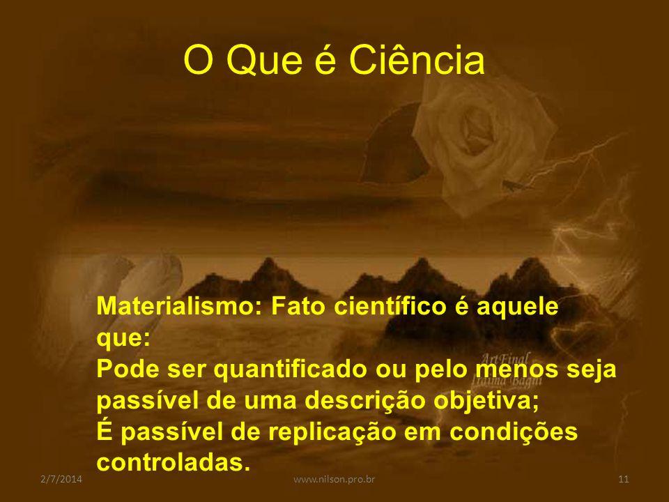 O Que é Ciência Realismo:  A ciência é objetiva;  As qualidades que percebemos num objeto pertencem ao objeto.