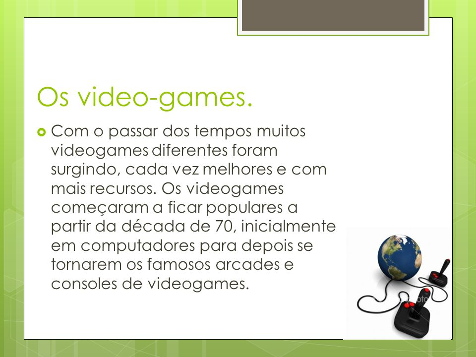 Os video-games.