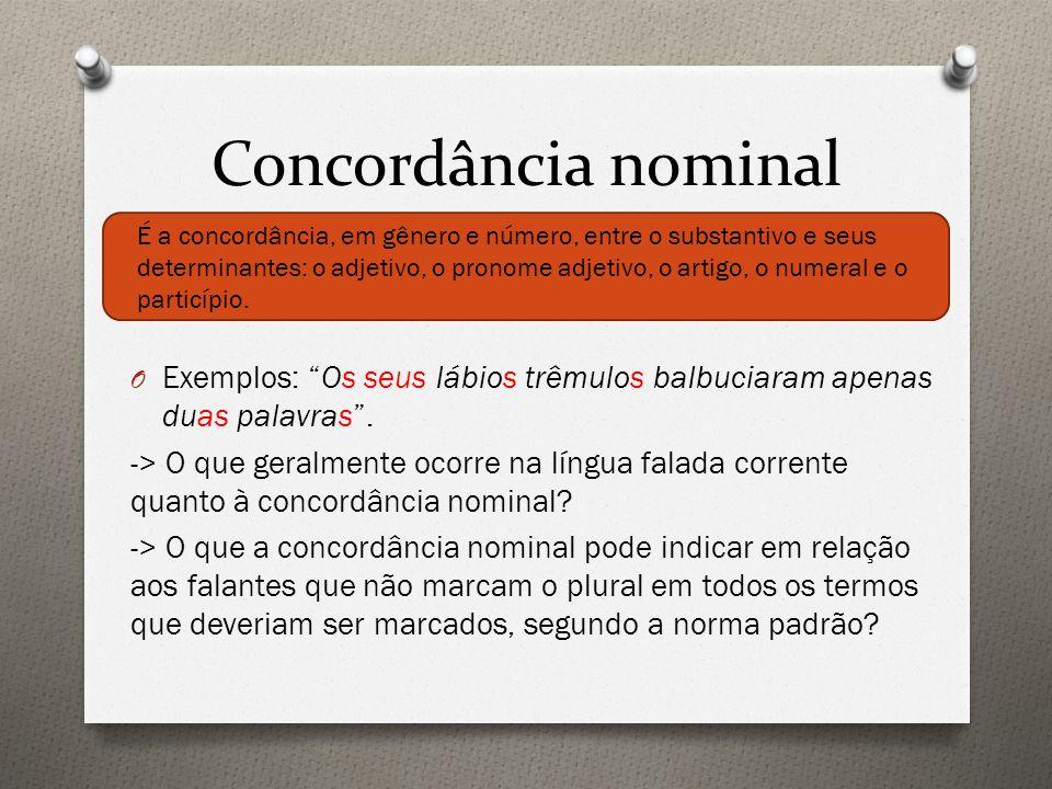 Concordância nominal O Exemplos: Os seus lábios trêmulos balbuciaram apenas duas palavras .