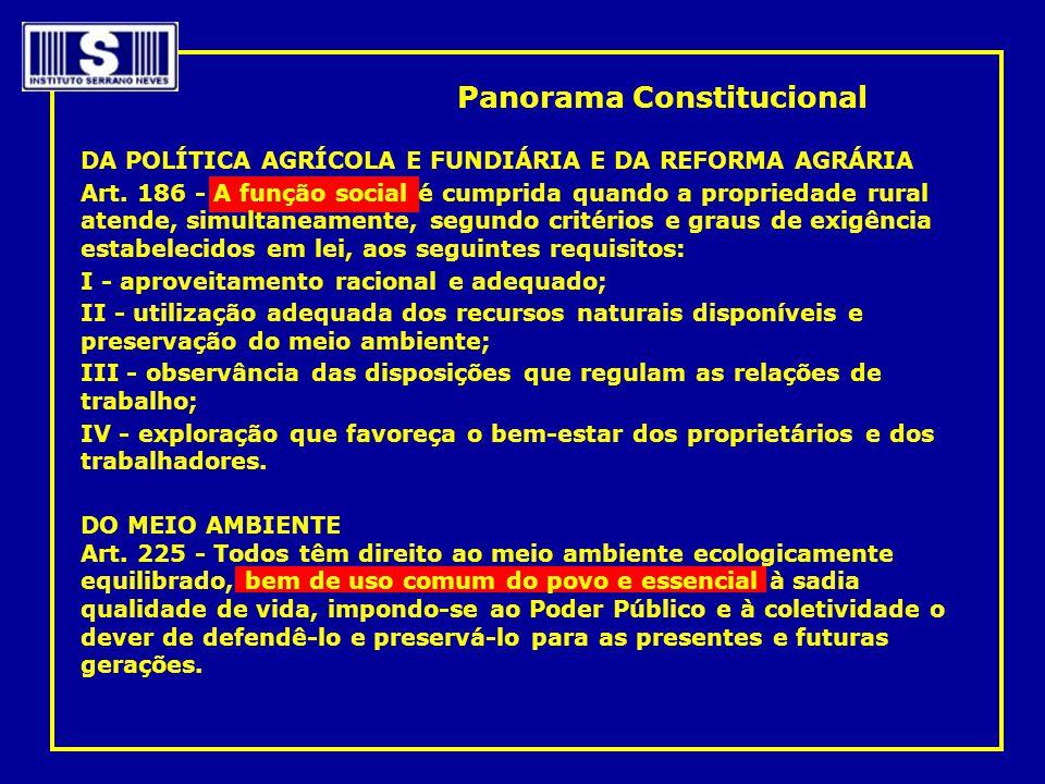 DA POLÍTICA AGRÍCOLA E FUNDIÁRIA E DA REFORMA AGRÁRIA Art. 186 - A função social é cumprida quando a propriedade rural atende, simultaneamente, segund