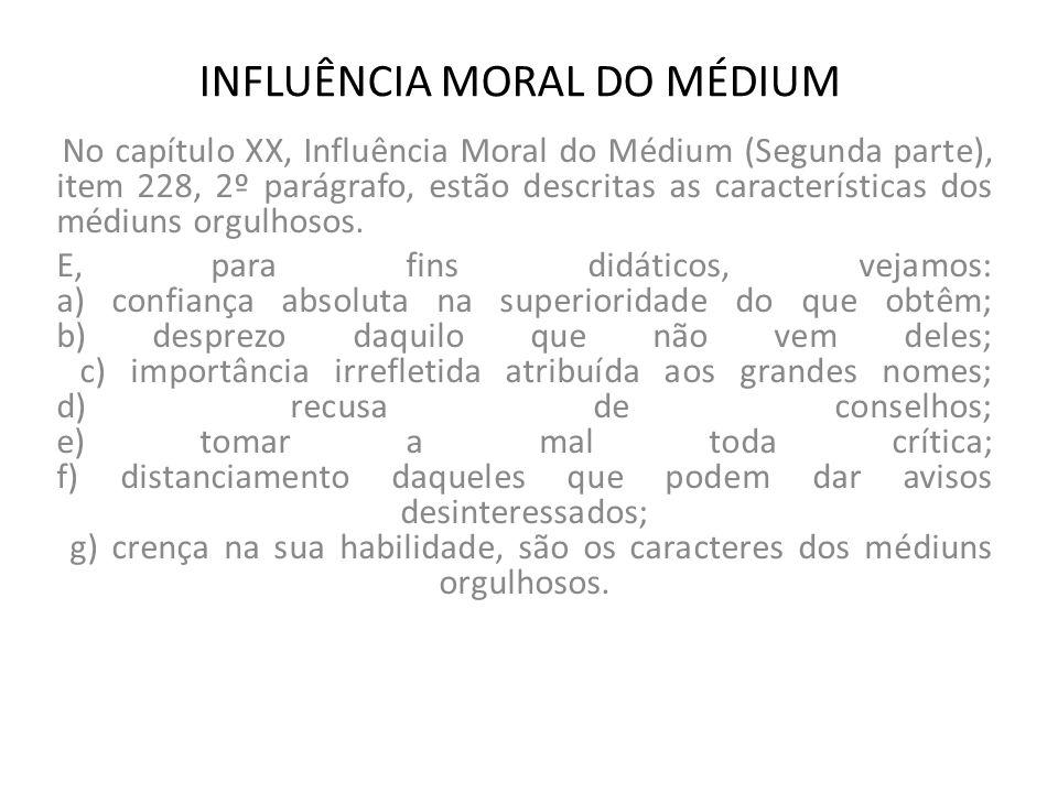 INFLUÊNCIA MORAL DO MÉDIUM No capítulo XX, Influência Moral do Médium (Segunda parte), item 228, 2º parágrafo, estão descritas as características dos