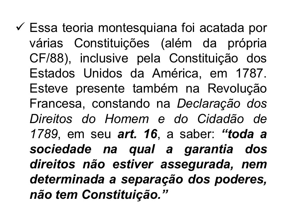  Essa teoria montesquiana foi acatada por várias Constituições (além da própria CF/88), inclusive pela Constituição dos Estados Unidos da América, em