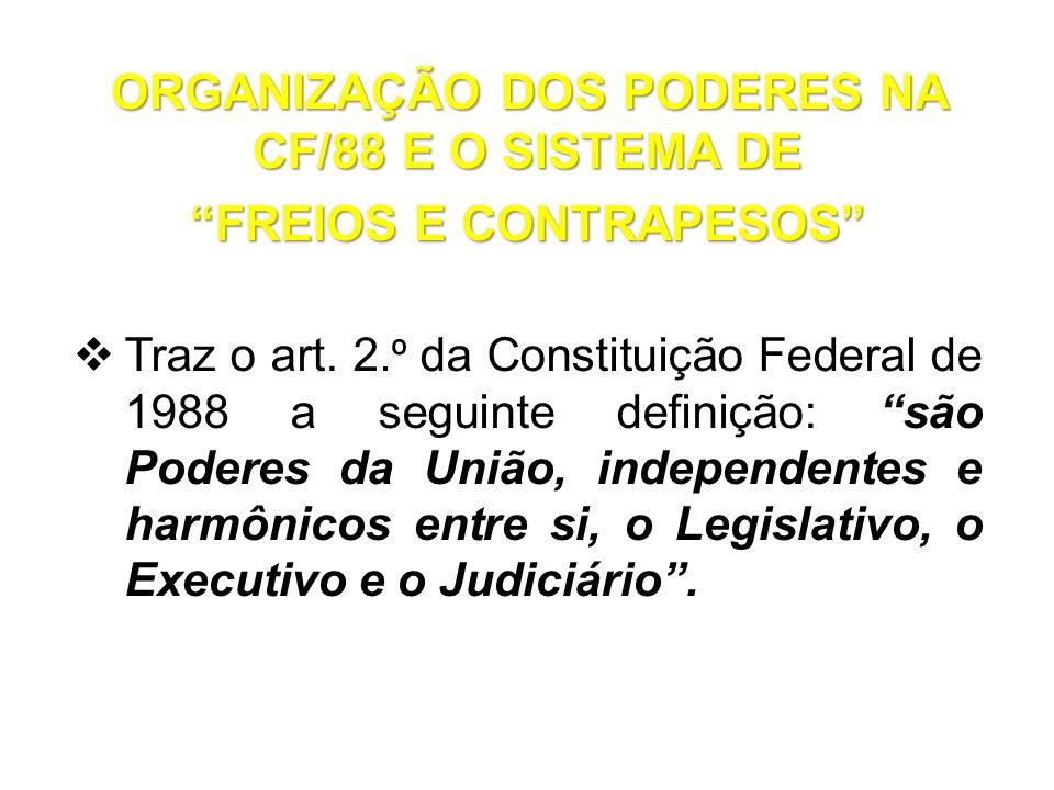 """ORGANIZAÇÃO DOS PODERES NA CF/88 E O SISTEMA DE """"FREIOS E CONTRAPESOS""""  Traz o art. 2.º da Constituição Federal de 1988 a seguinte definição: """"são Po"""