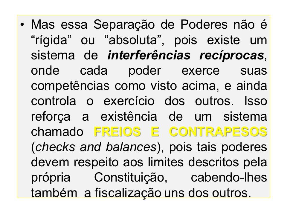 """FREIOS E CONTRAPESOS •Mas essa Separação de Poderes não é """"rígida"""" ou """"absoluta"""", pois existe um sistema de interferências recíprocas, onde cada poder"""