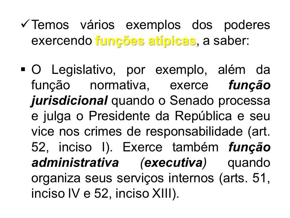 funções atípicas  Temos vários exemplos dos poderes exercendo funções atípicas, a saber:  O Legislativo, por exemplo, além da função normativa, exer