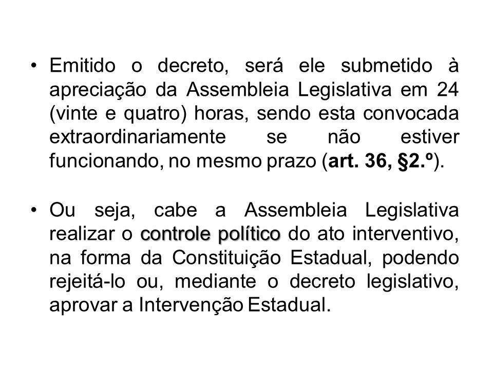 •Emitido o decreto, será ele submetido à apreciação da Assembleia Legislativa em 24 (vinte e quatro) horas, sendo esta convocada extraordinariamente se não estiver funcionando, no mesmo prazo (art.