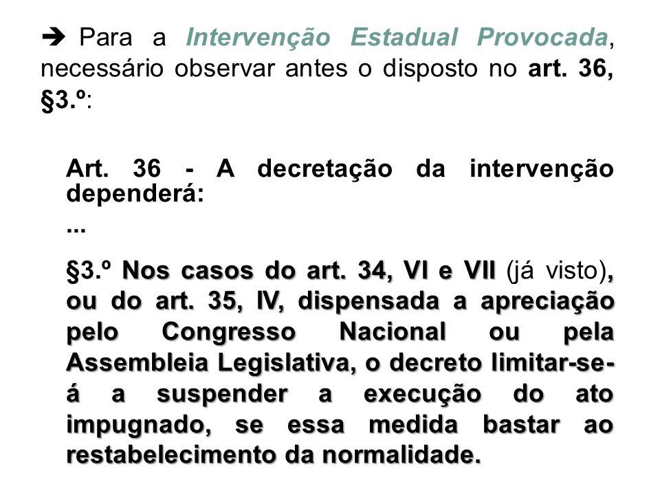  Para a Intervenção Estadual Provocada, necessário observar antes o disposto no art. 36, §3.º: Art. 36 - A decretação da intervenção dependerá:... No