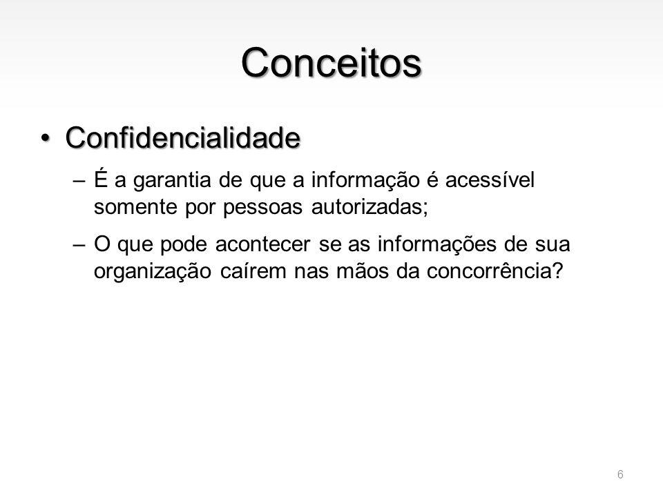 Conceitos •Confidencialidade –É a garantia de que a informação é acessível somente por pessoas autorizadas; –O que pode acontecer se as informações de