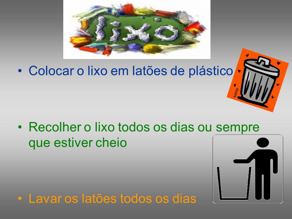 •Colocar o lixo em latões de plástico •Recolher o lixo todos os dias ou sempre que estiver cheio •Lavar os latões todos os dias
