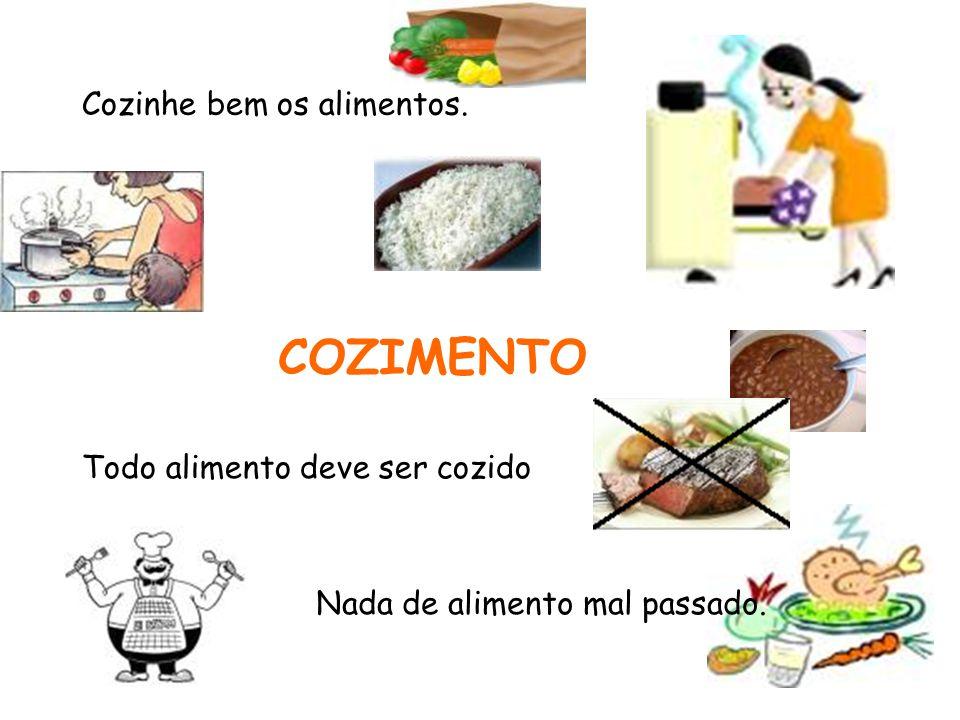 COZIMENTO Cozinhe bem os alimentos. Todo alimento deve ser cozido Nada de alimento mal passado.