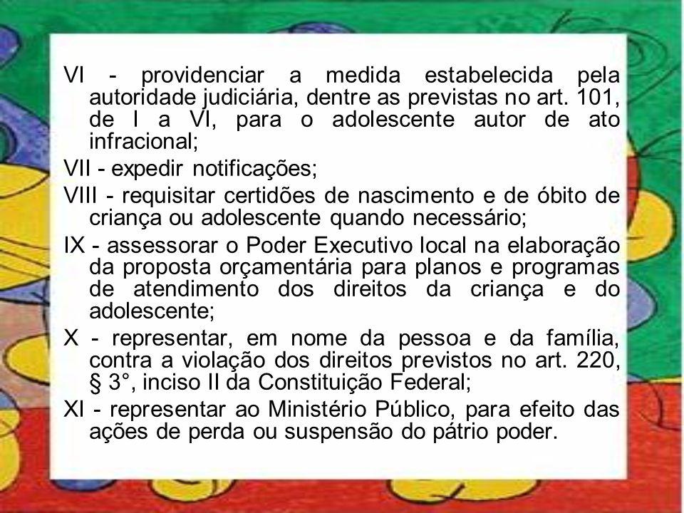 VI - providenciar a medida estabelecida pela autoridade judiciária, dentre as previstas no art. 101, de I a VI, para o adolescente autor de ato infrac