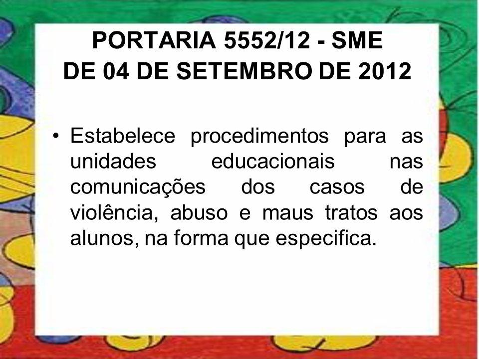 PORTARIA 5552/12 - SME DE 04 DE SETEMBRO DE 2012 •Estabelece procedimentos para as unidades educacionais nas comunicações dos casos de violência, abus