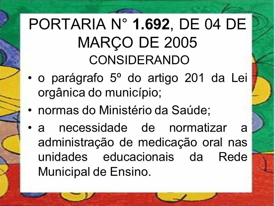 PORTARIA N° 1.692, DE 04 DE MARÇO DE 2005 CONSIDERANDO •o parágrafo 5º do artigo 201 da Lei orgânica do município; •normas do Ministério da Saúde; •a