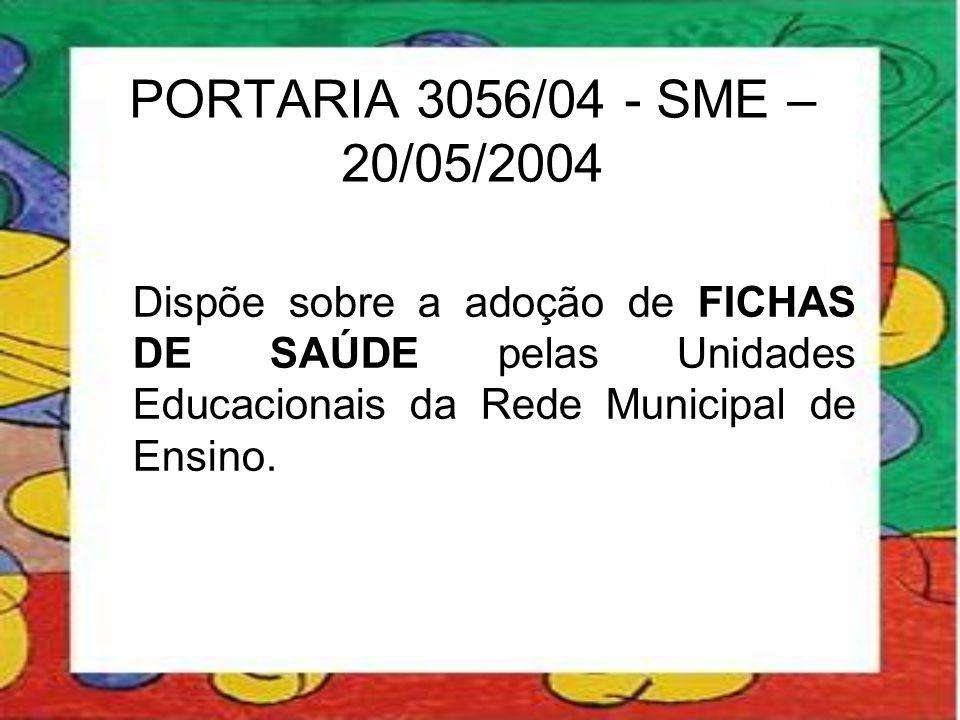 PORTARIA 3056/04 - SME – 20/05/2004 Dispõe sobre a adoção de FICHAS DE SAÚDE pelas Unidades Educacionais da Rede Municipal de Ensino.