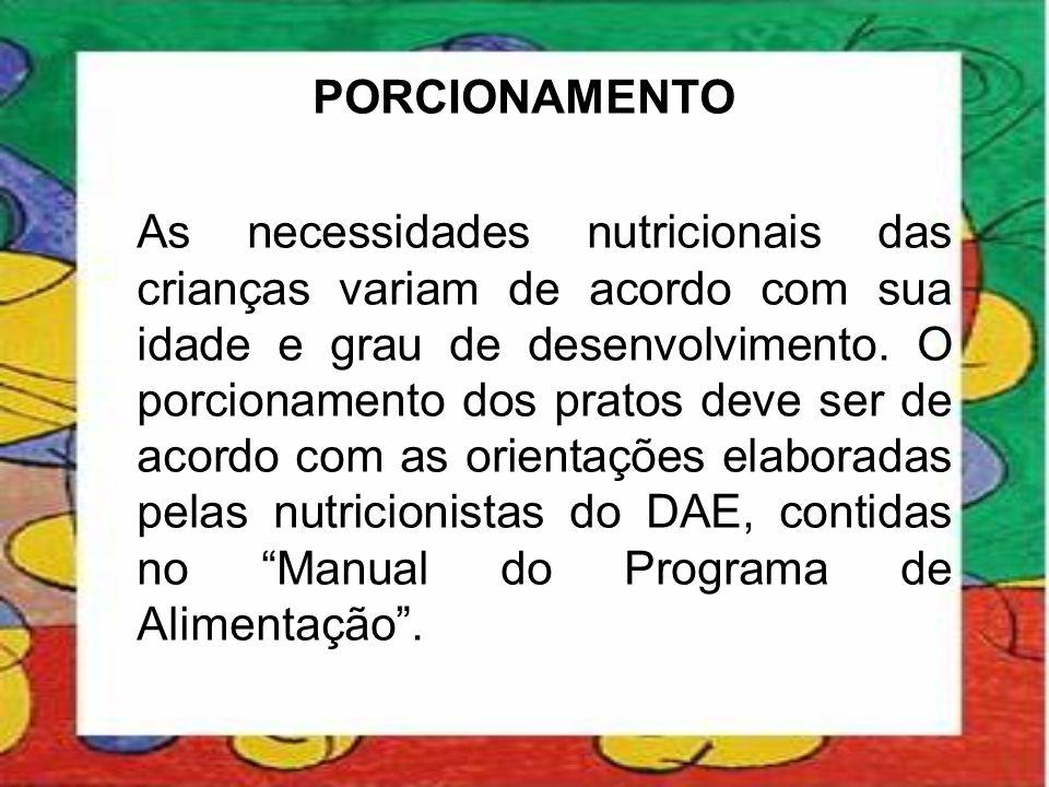 PORCIONAMENTO As necessidades nutricionais das crianças variam de acordo com sua idade e grau de desenvolvimento. O porcionamento dos pratos deve ser