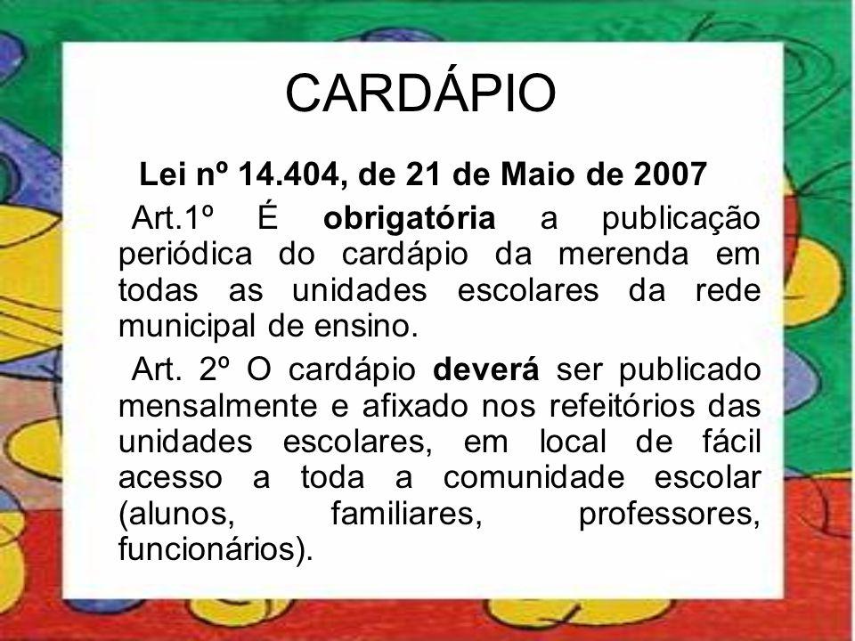 CARDÁPIO Lei nº 14.404, de 21 de Maio de 2007 Art.1º É obrigatória a publicação periódica do cardápio da merenda em todas as unidades escolares da red