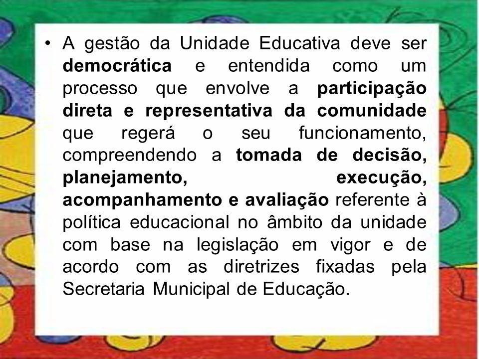 •A gestão da Unidade Educativa deve ser democrática e entendida como um processo que envolve a participação direta e representativa da comunidade que