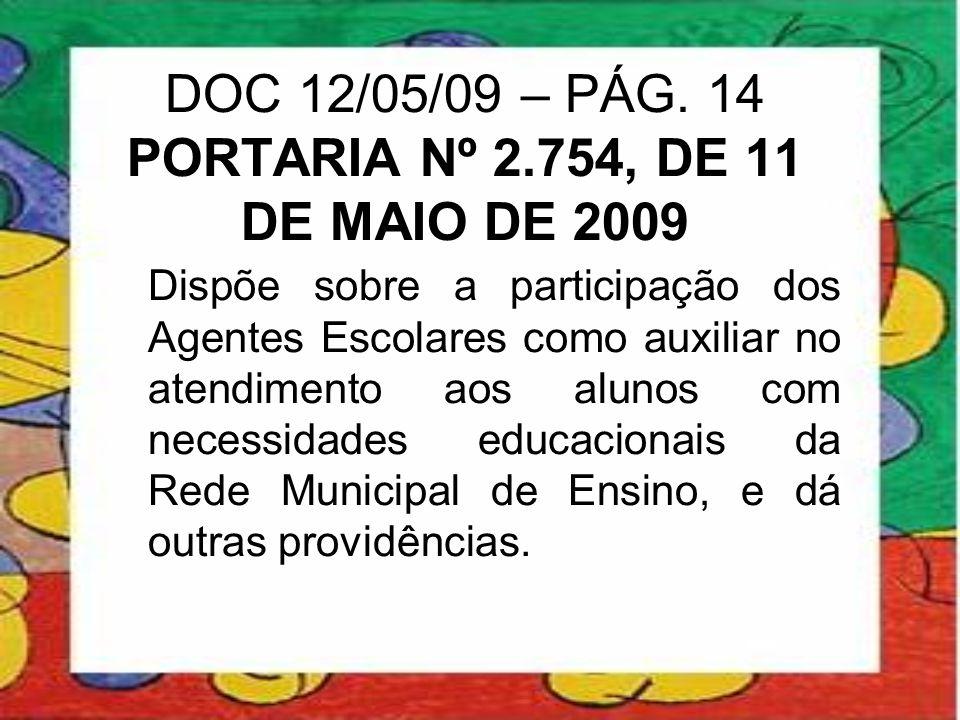 DOC 12/05/09 – PÁG. 14 PORTARIA Nº 2.754, DE 11 DE MAIO DE 2009 Dispõe sobre a participação dos Agentes Escolares como auxiliar no atendimento aos alu