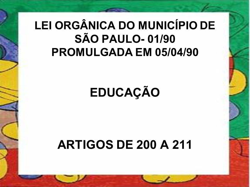 LEI ORGÂNICA DO MUNICÍPIO DE SÃO PAULO- 01/90 PROMULGADA EM 05/04/90 EDUCAÇÃO ARTIGOS DE 200 A 211