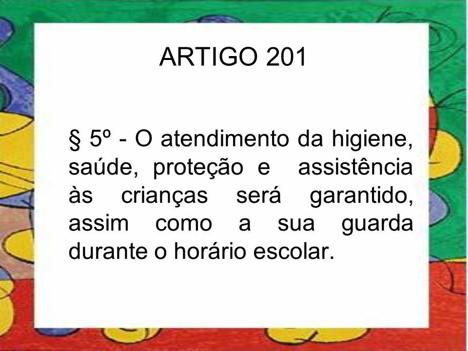 ARTIGO 201 § 5º - O atendimento da higiene, saúde, proteção e assistência às crianças será garantido, assim como a sua guarda durante o horário escola