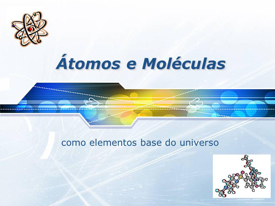 Átomos e moléculas…  Toda a Química se baseia numa grande ideia: tudo o que existe é feito de átomos.